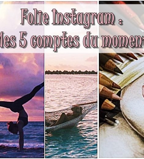 La folie Instagram, mes 5 comptes du moment.