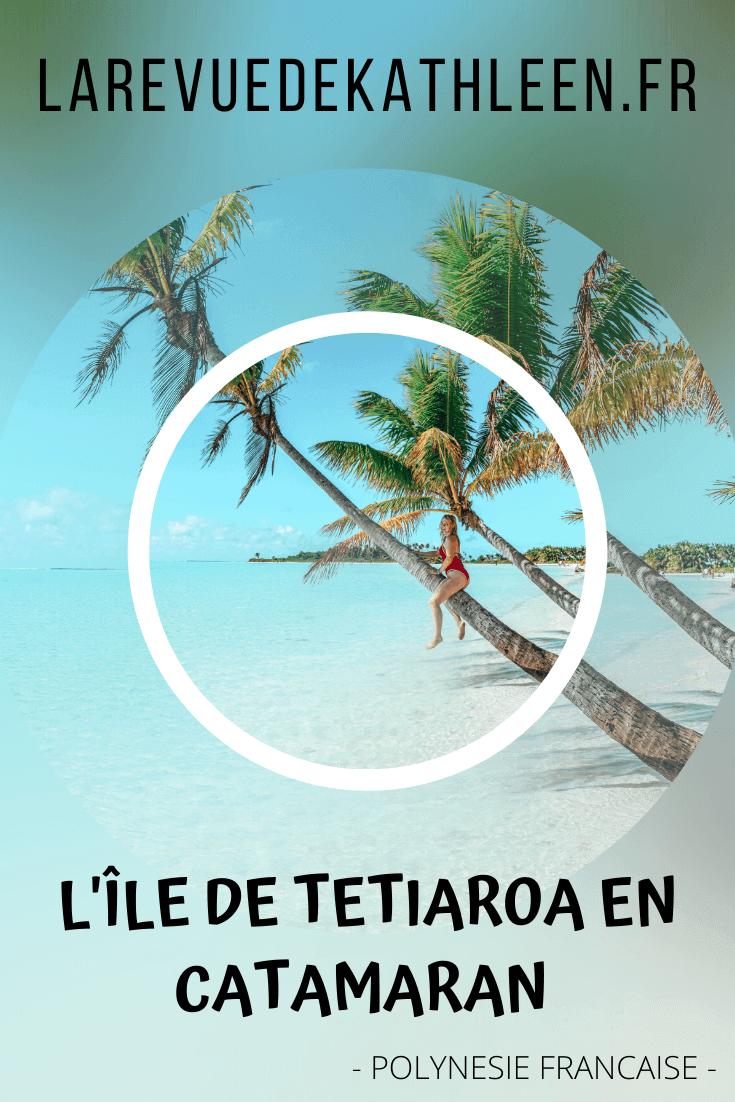 Tetiaroa - catamaran - Polynésie française - La revue de Kathleen - Blog Lifestyle et voyage à Paris